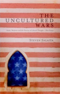 Steven Salaita's The Uncultured Wars: Arabs, Muslims and the Poverty of Liberal Thought.